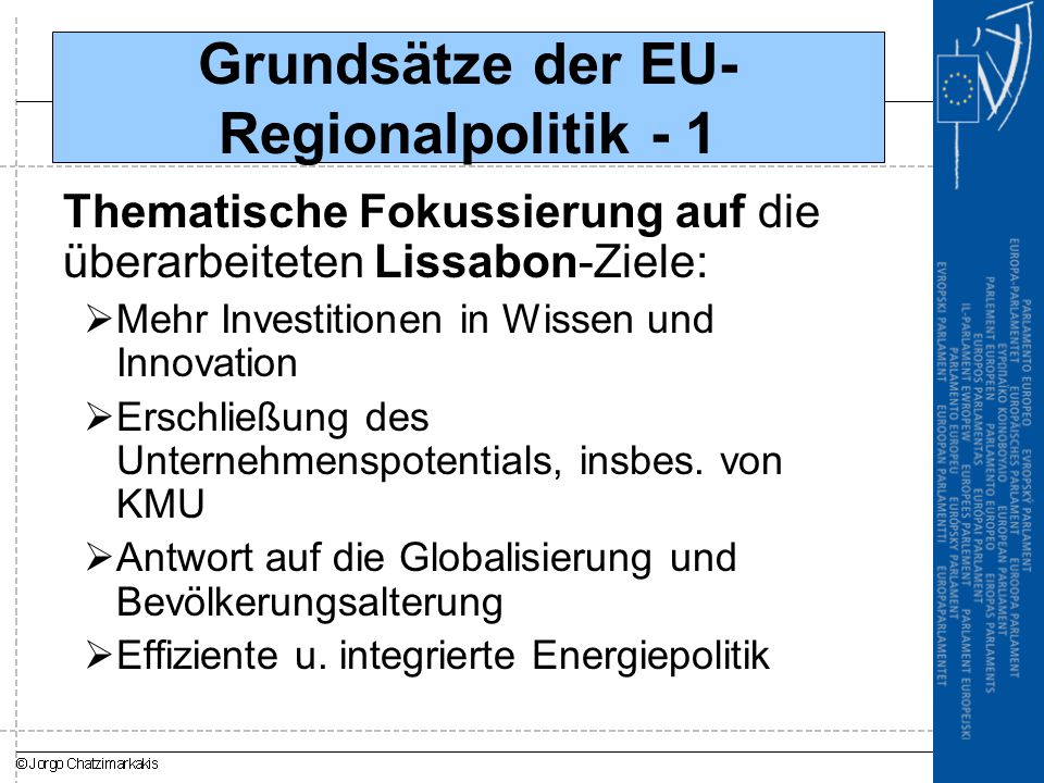 Grundsätze der EU- Regionalpolitik - 1 Thematische Fokussierung auf die überarbeiteten Lissabon-Ziele:  Mehr Investitionen in Wissen und Innovation  Erschließung des Unternehmenspotentials, insbes.