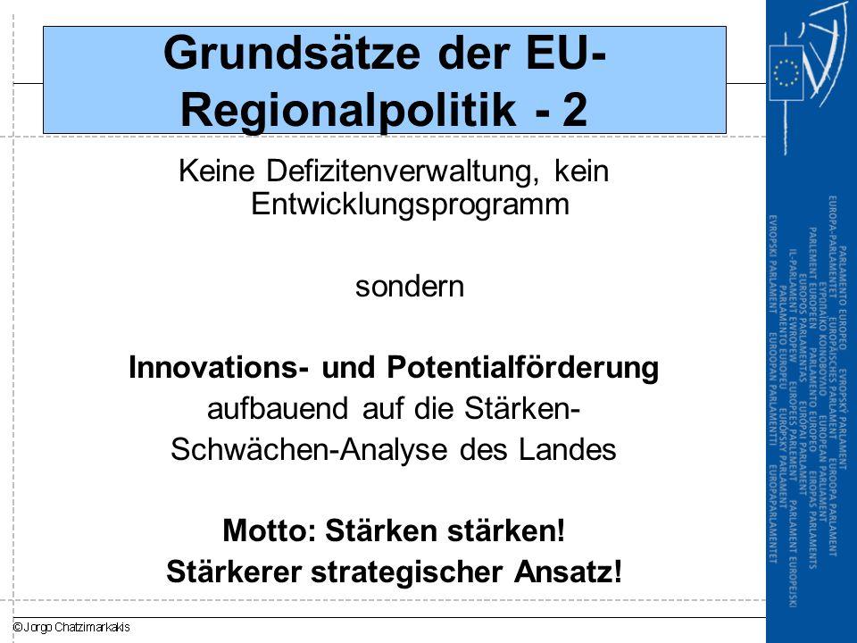 Grundsätze der EU- Regionalpolitik - 2 Keine Defizitenverwaltung, kein Entwicklungsprogramm sondern Innovations- und Potentialförderung aufbauend auf