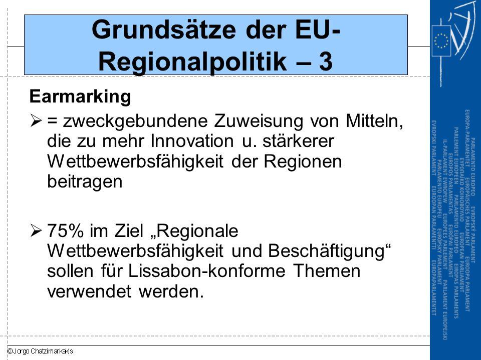 Grundsätze der EU- Regionalpolitik – 3 Earmarking  = zweckgebundene Zuweisung von Mitteln, die zu mehr Innovation u. stärkerer Wettbewerbsfähigkeit d