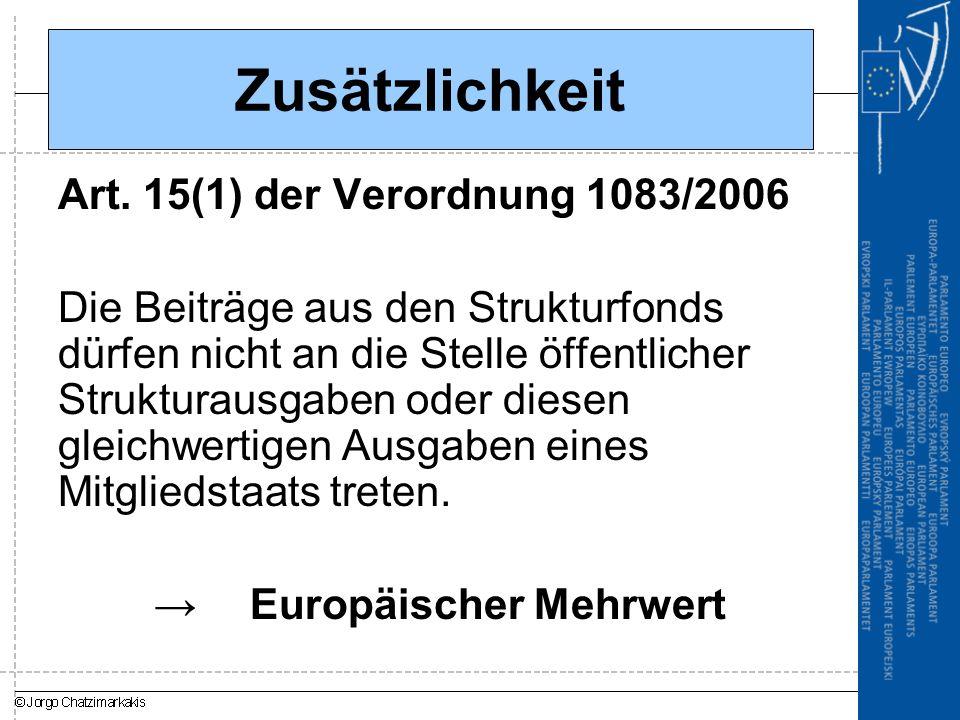 Zusätzlichkeit Art. 15(1) der Verordnung 1083/2006 Die Beiträge aus den Strukturfonds dürfen nicht an die Stelle öffentlicher Strukturausgaben oder di