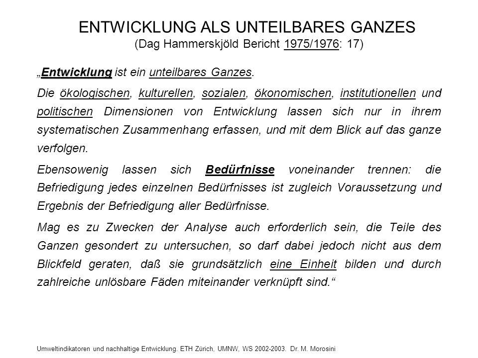 Umweltindikatoren und nachhaltige Entwicklung. ETH Zürich, UMNW, WS 2002-2003. Dr. M. Morosini ENTWICKLUNG ALS UNTEILBARES GANZES (Dag Hammerskjöld Be