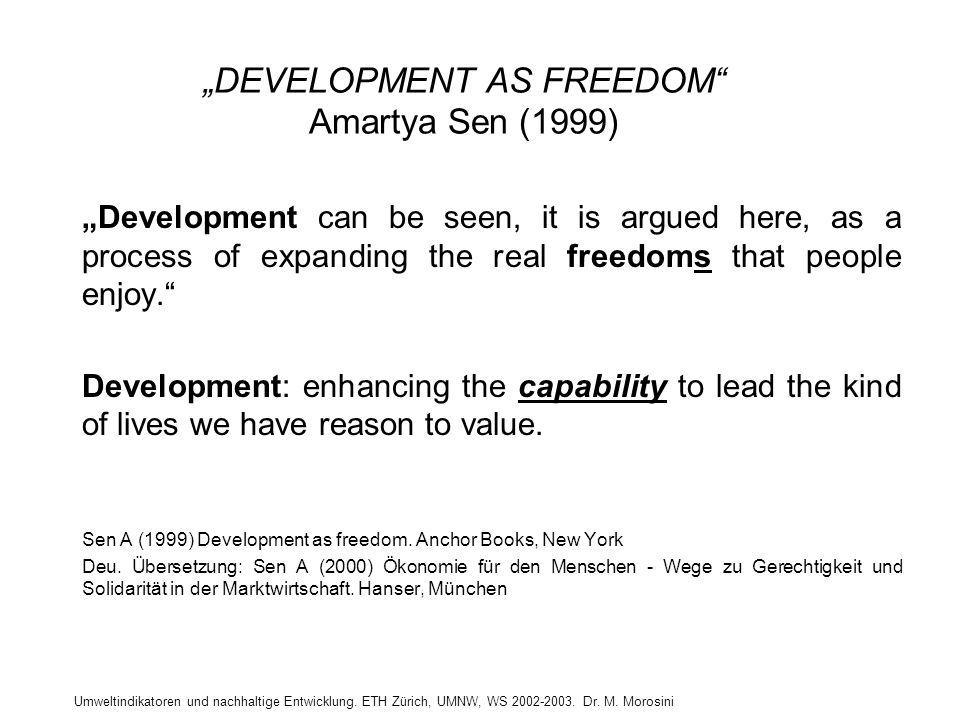 """Umweltindikatoren und nachhaltige Entwicklung. ETH Zürich, UMNW, WS 2002-2003. Dr. M. Morosini """"DEVELOPMENT AS FREEDOM"""" Amartya Sen (1999) """"Developmen"""
