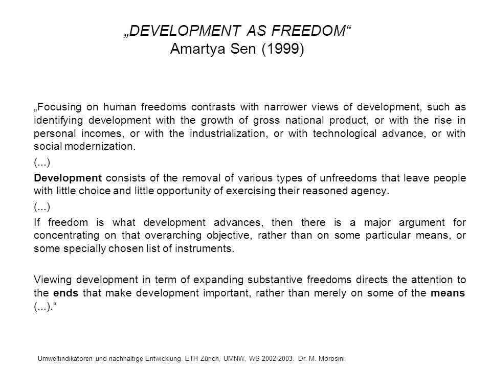"""Umweltindikatoren und nachhaltige Entwicklung. ETH Zürich, UMNW, WS 2002-2003. Dr. M. Morosini """"DEVELOPMENT AS FREEDOM"""" Amartya Sen (1999) """"Focusing o"""