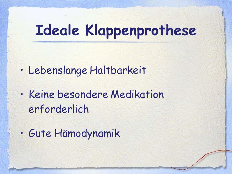 Ideale Klappenprothese Lebenslange Haltbarkeit Keine besondere Medikation erforderlich Gute Hämodynamik