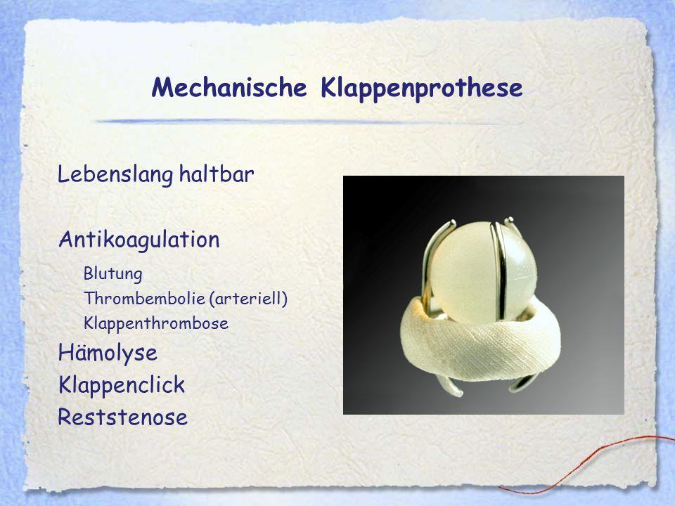 Mechanische Klappenprothese Lebenslang haltbar Antikoagulation Blutung Thrombembolie (arteriell) Klappenthrombose Hämolyse Klappenclick Reststenose