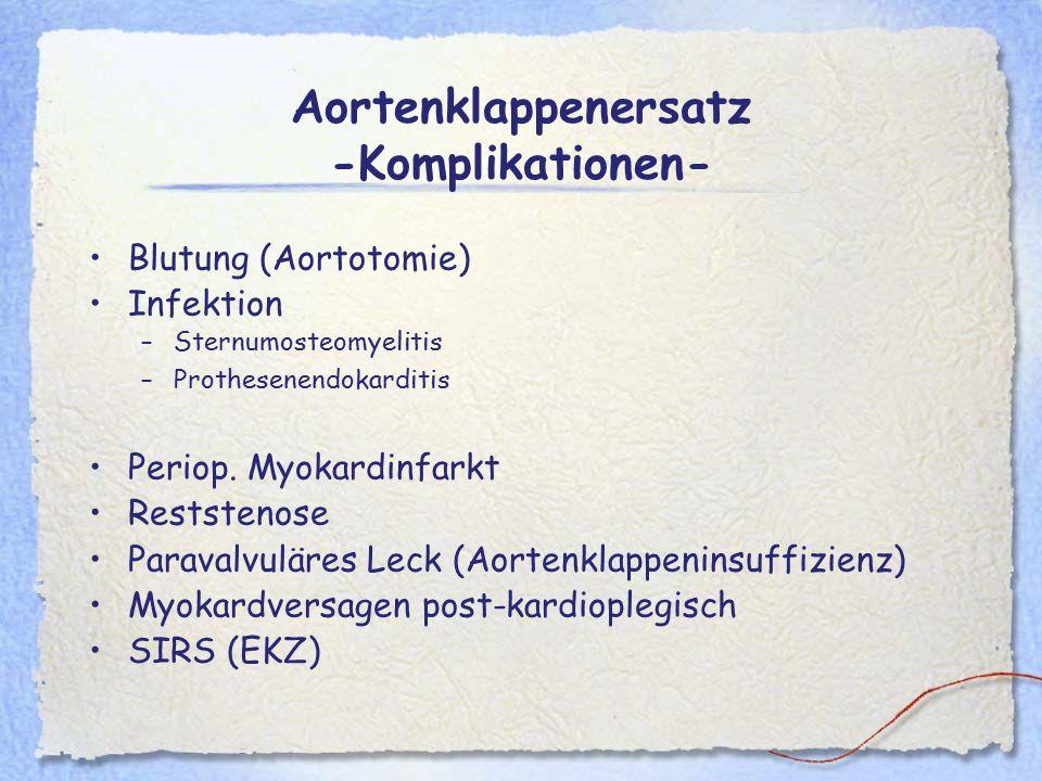 Aortenklappenersatz -Komplikationen- Blutung (Aortotomie) Infektion –Sternumosteomyelitis –Prothesenendokarditis Periop. Myokardinfarkt Reststenose Pa