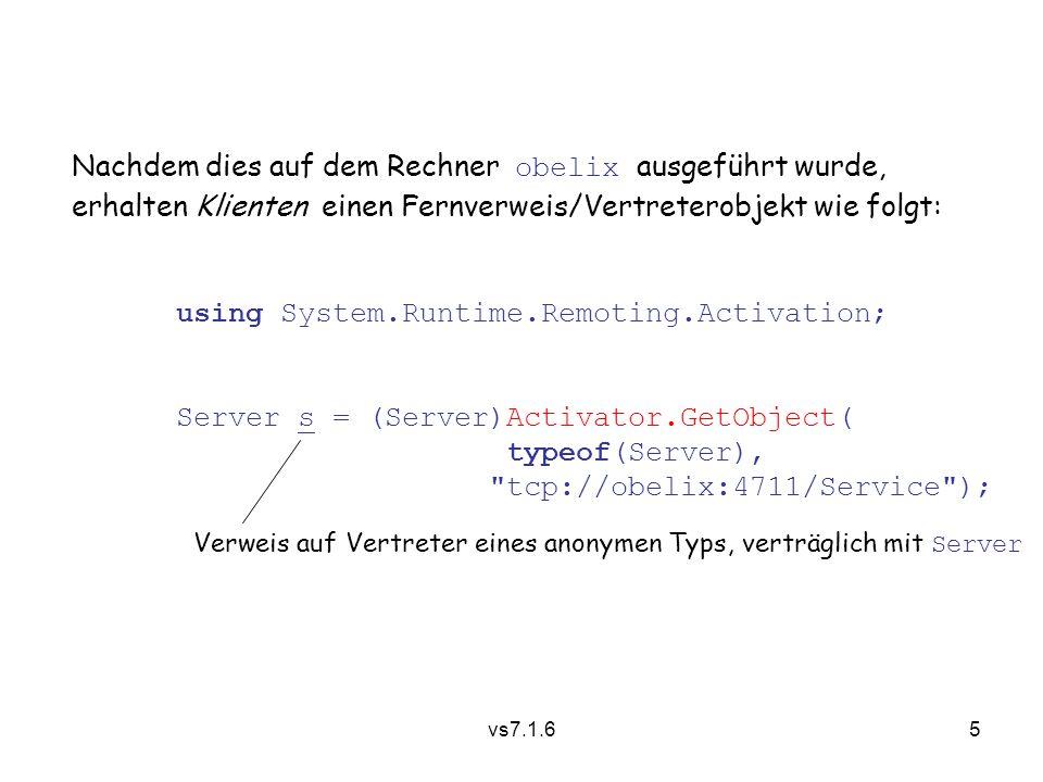 vs7.1.66 Beachte:  Keine explizite Stub-Erzeugung  Stub Generator ist unsichtbar, erzeugt Stub Code bei Bedarf aus den Metadaten (Schnittstellenbeschreibungen u.a.) der beteiligten Klassen und Schnittstellen.