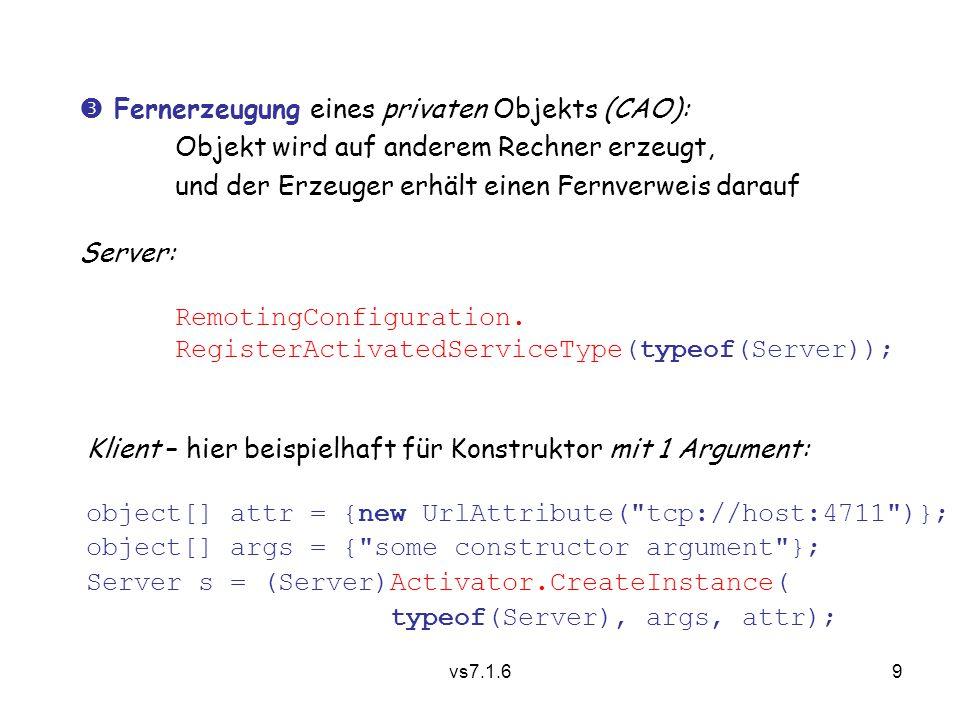 vs7.1.69  Fernerzeugung eines privaten Objekts (CAO): Objekt wird auf anderem Rechner erzeugt, und der Erzeuger erhält einen Fernverweis darauf Server: RemotingConfiguration.