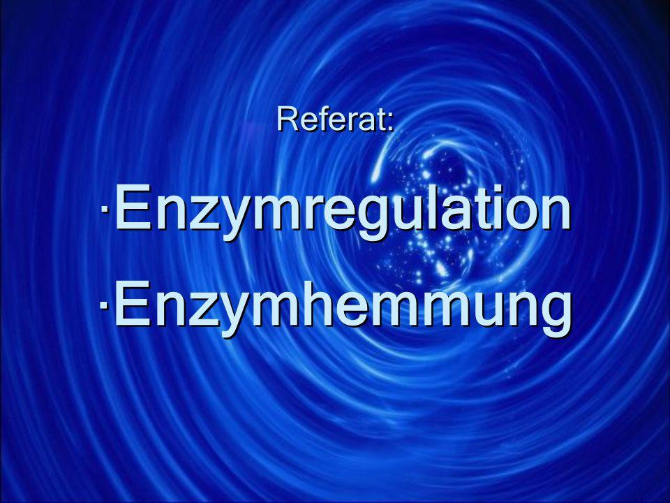 Referat: · Enzymregulation · Enzymhemmung