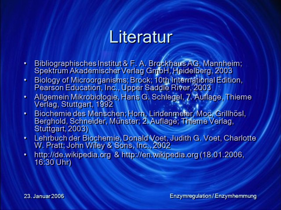 23. Januar 2006 Enzymregulation / Enzymhemmung Literatur Bibliographisches Institut & F. A. Brockhaus AG, Mannheim; Spektrum Akademischer Verlag GmbH,