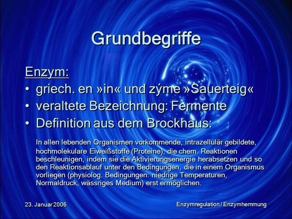 23. Januar 2006 Enzymregulation / Enzymhemmung Grundbegriffe Enzym: griech. en »in« und zýme »Sauerteig« veraltete Bezeichnung: Fermente Definition au