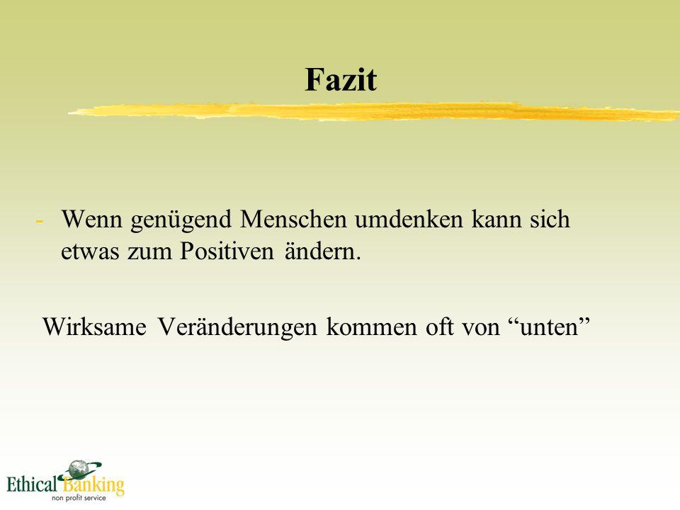 Fazit -Wenn genügend Menschen umdenken kann sich etwas zum Positiven ändern.