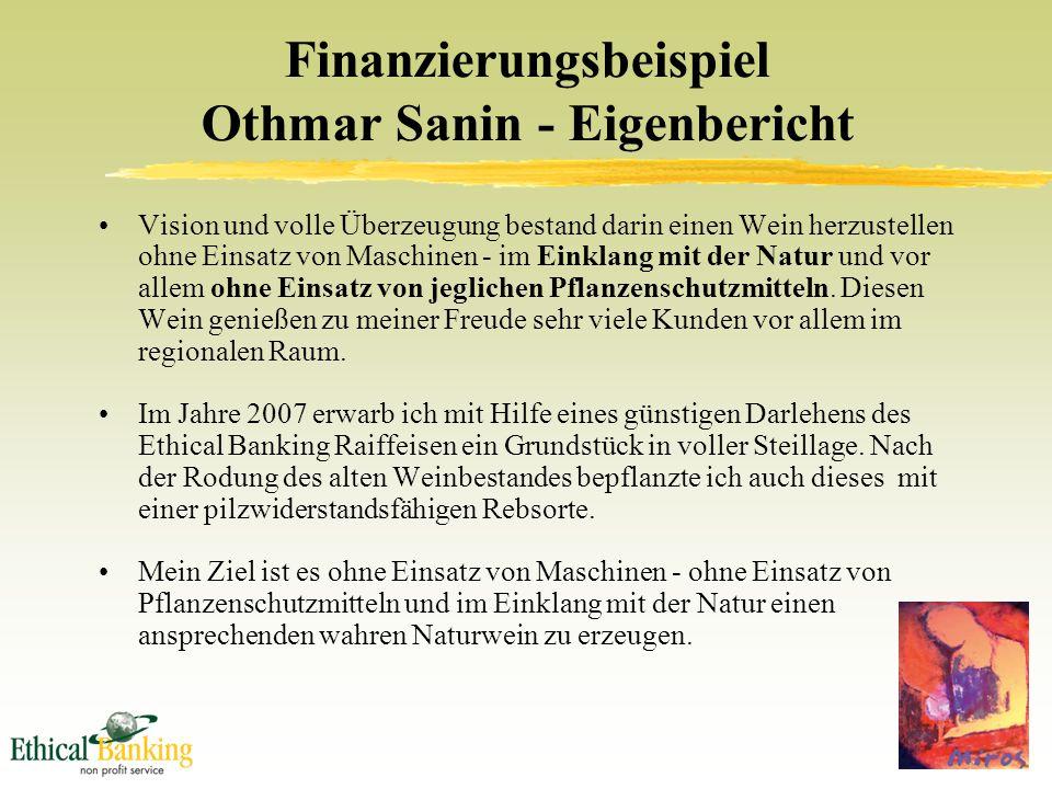 Finanzierungsbeispiel Othmar Sanin - Eigenbericht Vision und volle Überzeugung bestand darin einen Wein herzustellen ohne Einsatz von Maschinen - im Einklang mit der Natur und vor allem ohne Einsatz von jeglichen Pflanzenschutzmitteln.