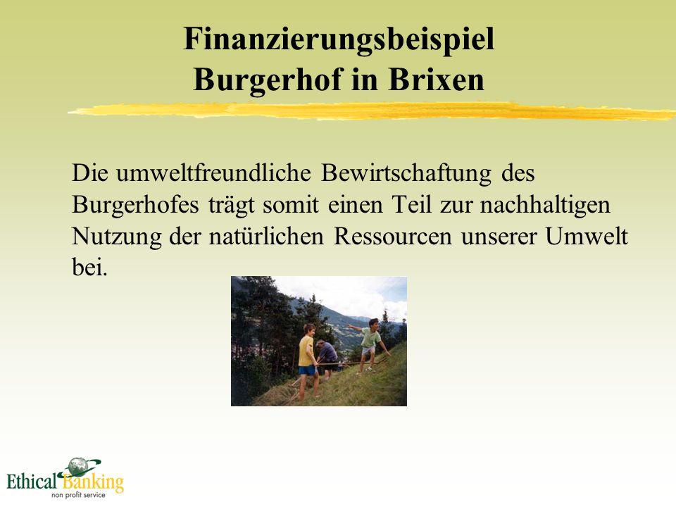 Finanzierungsbeispiel Burgerhof in Brixen Die umweltfreundliche Bewirtschaftung des Burgerhofes trägt somit einen Teil zur nachhaltigen Nutzung der natürlichen Ressourcen unserer Umwelt bei.