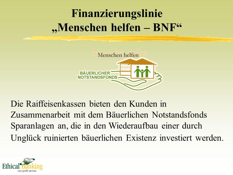 """Finanzierungslinie """"Menschen helfen – BNF Die Raiffeisenkassen bieten den Kunden in Zusammenarbeit mit dem Bäuerlichen Notstandsfonds Sparanlagen an, die in den Wiederaufbau einer durch Unglück ruinierten bäuerlichen Existenz investiert werden."""