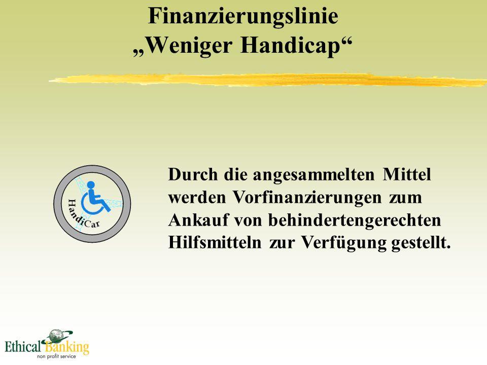 """Finanzierungslinie """"Weniger Handicap Durch die angesammelten Mittel werden Vorfinanzierungen zum Ankauf von behindertengerechten Hilfsmitteln zur Verfügung gestellt."""