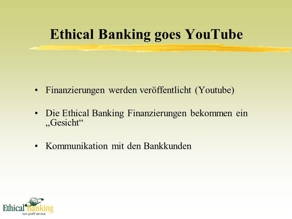 """Ethical Banking goes YouTube Finanzierungen werden veröffentlicht (Youtube) Die Ethical Banking Finanzierungen bekommen ein """"Gesicht Kommunikation mit den Bankkunden"""