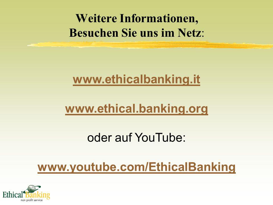 Weitere Informationen, Besuchen Sie uns im Netz: www.ethicalbanking.it www.ethical.banking.org oder auf YouTube: www.youtube.com/EthicalBanking