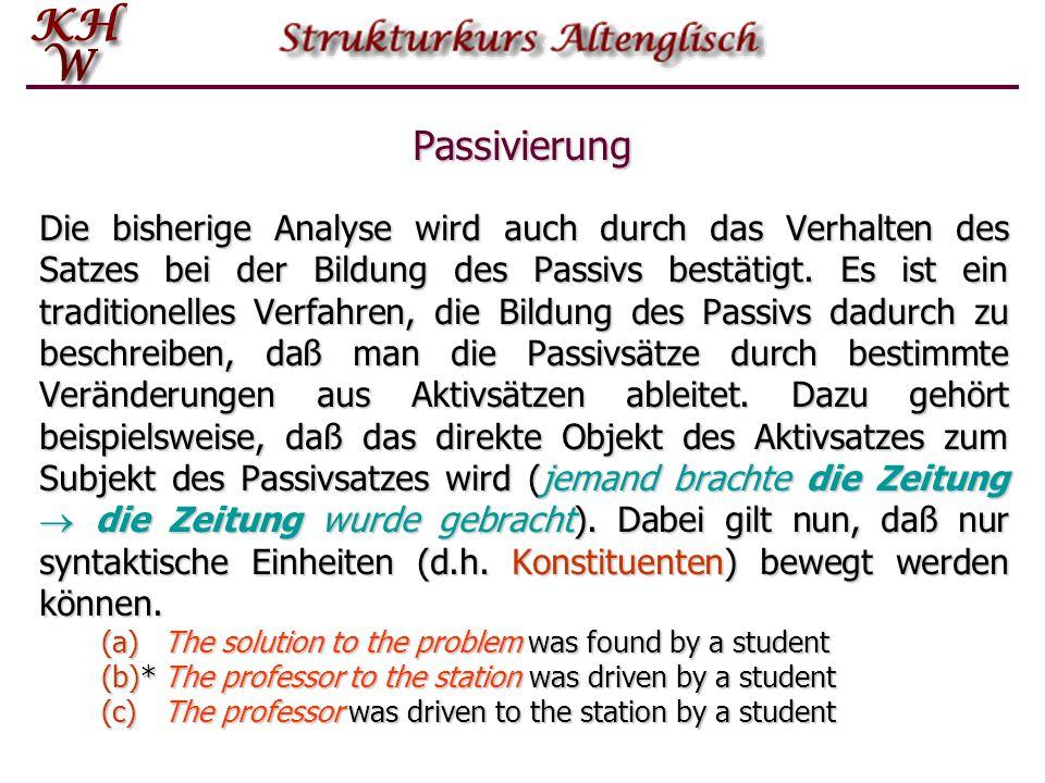 Passivierung Die bisherige Analyse wird auch durch das Verhalten des Satzes bei der Bildung des Passivs bestätigt. Es ist ein traditionelles Verfahren