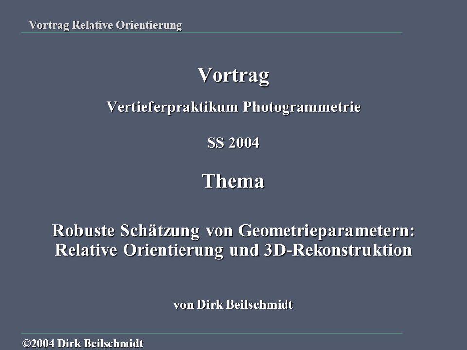  Einführung  Fundamentalmatrix / Essentielle Matrix  Relative Orientierung  3D-Panoramen Übersicht Übersicht ©2004 Dirk Beilschmidt