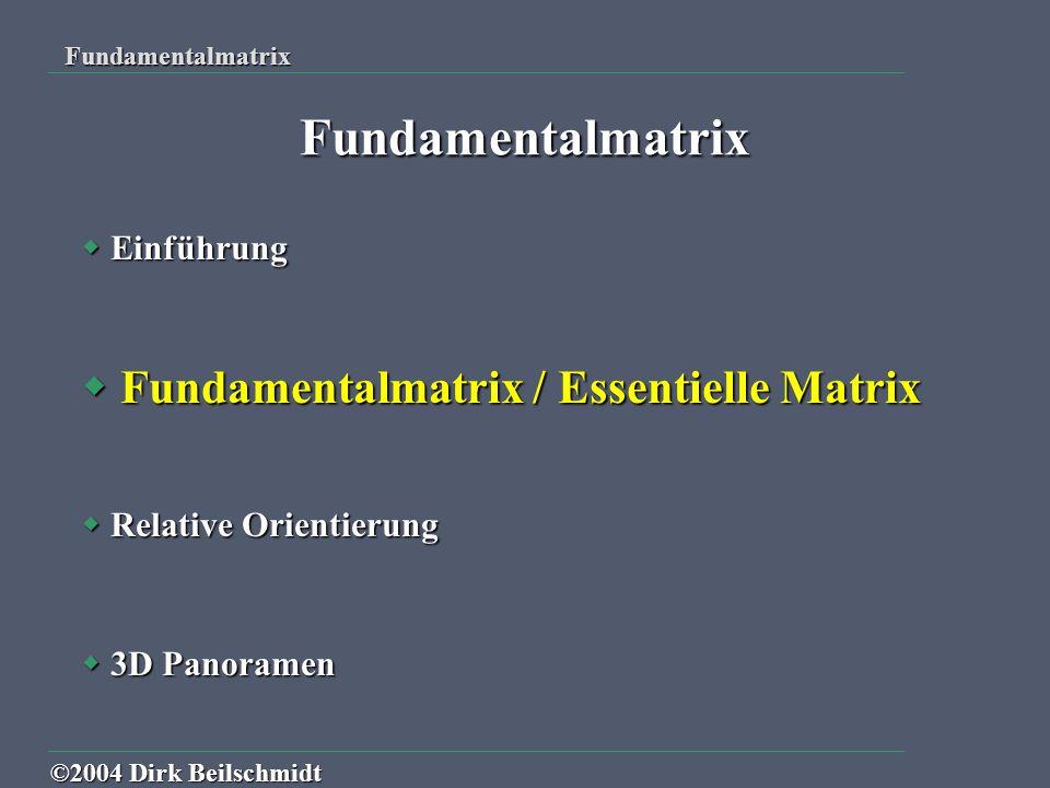  Es gilt :  Koplanarbedingung durch Spatprodukt :  Es folgt :  Basis  Richtungsvektoren Fundamentalmatrix ©2004 Dirk Beilschmidt