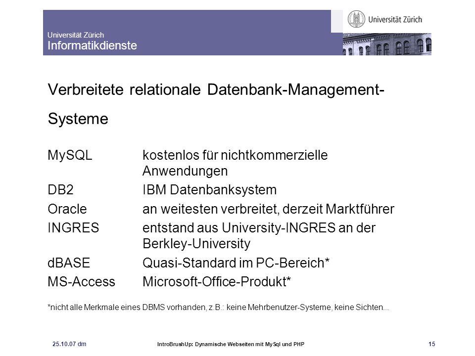 Universität Zürich Informatikdienste 25.10.07 dm IntroBrushUp: Dynamische Webseiten mit MySql und PHP 15 Verbreitete relationale Datenbank-Management-