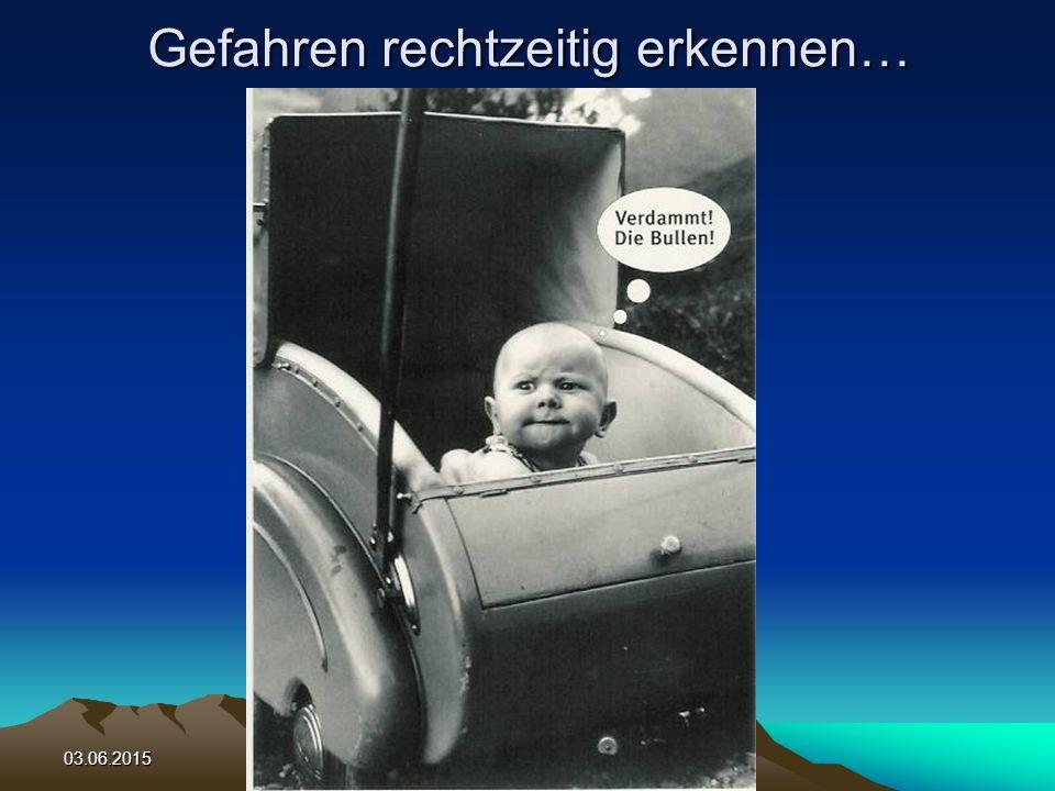 03.06.2015Copyright Michaela Huber Gefahren rechtzeitig erkennen…