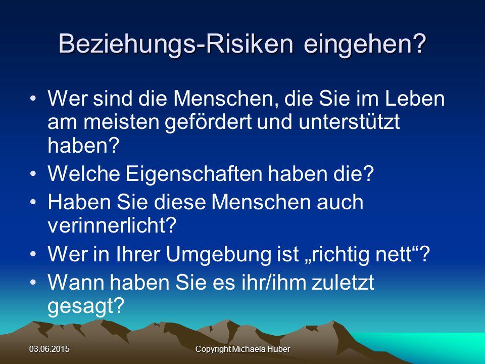 03.06.2015Copyright Michaela Huber Beziehungs-Risiken eingehen.