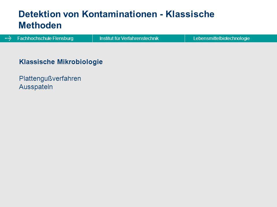 Fachhochschule FlensburgInstitut für VerfahrenstechnikLebensmittelbiotechnologie Detektion von Kontaminationen - Klassische Methoden Klassische Mikrobiologie Plattengußverfahren Ausspateln
