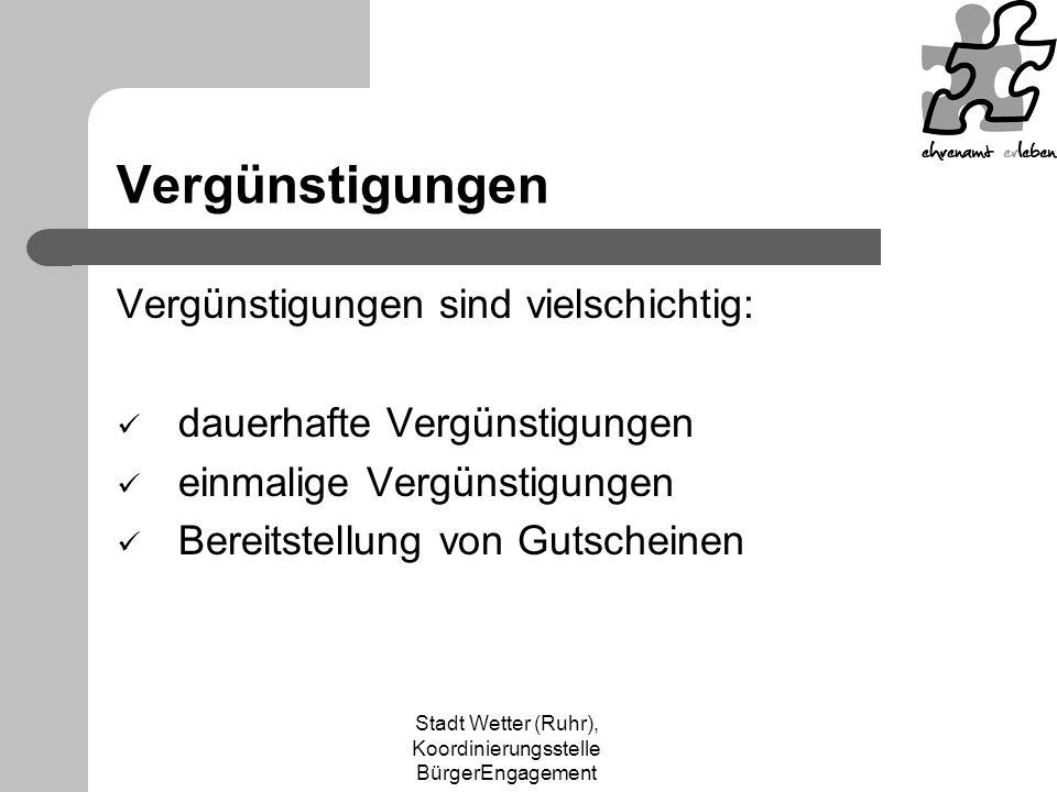 Stadt Wetter (Ruhr), Koordinierungsstelle BürgerEngagement Vergünstigungen Vergünstigungen sind vielschichtig: dauerhafte Vergünstigungen einmalige Vergünstigungen Bereitstellung von Gutscheinen