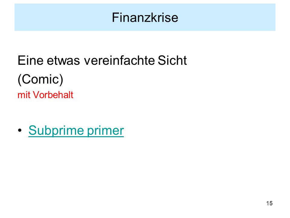 15 Finanzkrise Eine etwas vereinfachte Sicht (Comic) mit Vorbehalt Subprime primer
