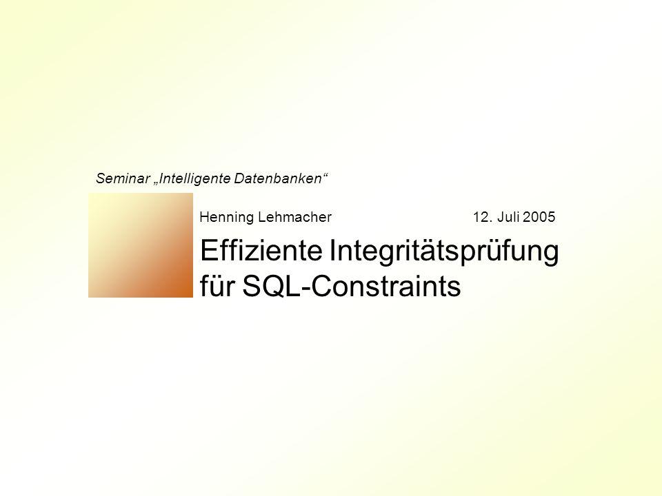 """Effiziente Integritätsprüfung für SQL-Constraints Seminar """"Intelligente Datenbanken Henning Lehmacher12."""