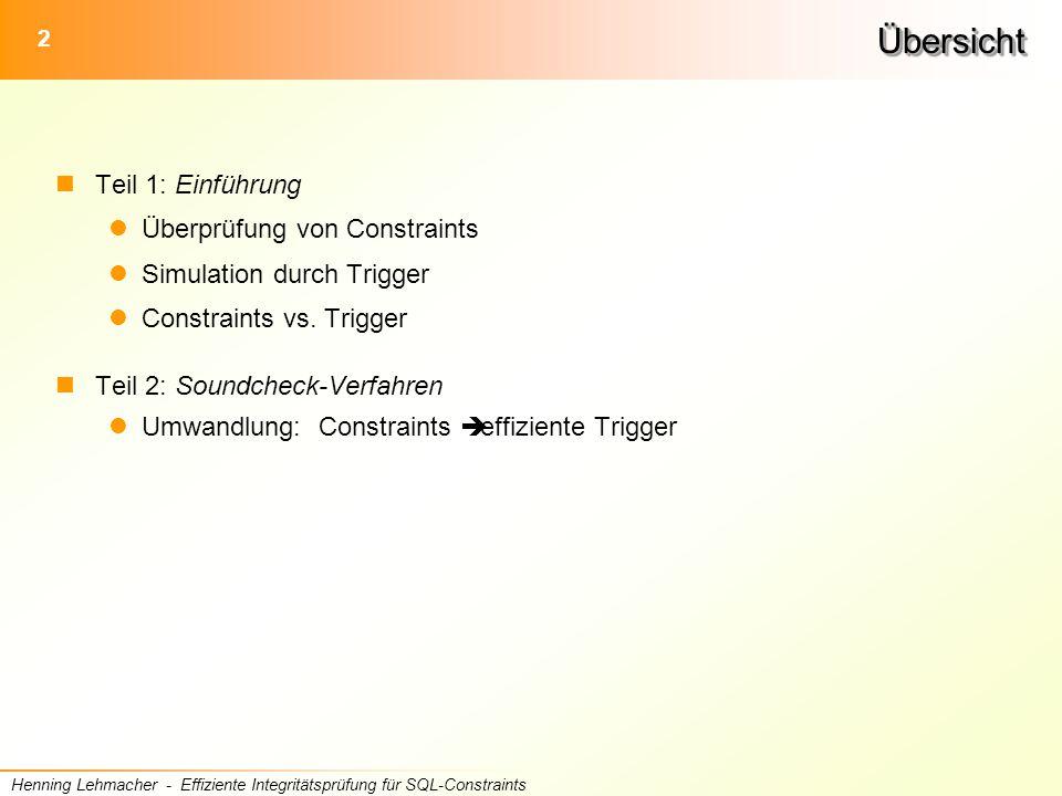 2 Henning Lehmacher - Effiziente Integritätsprüfung für SQL-ConstraintsÜbersichtÜbersicht Teil 1: Einführung Überprüfung von Constraints Simulation durch Trigger Constraints vs.