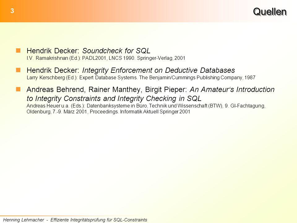 3 Henning Lehmacher - Effiziente Integritätsprüfung für SQL-ConstraintsQuellenQuellen Hendrik Decker: Soundcheck for SQL I.V.