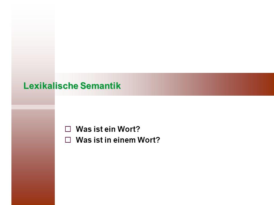 Lexikalische Semantik   Was ist ein Wort?   Was ist in einem Wort?