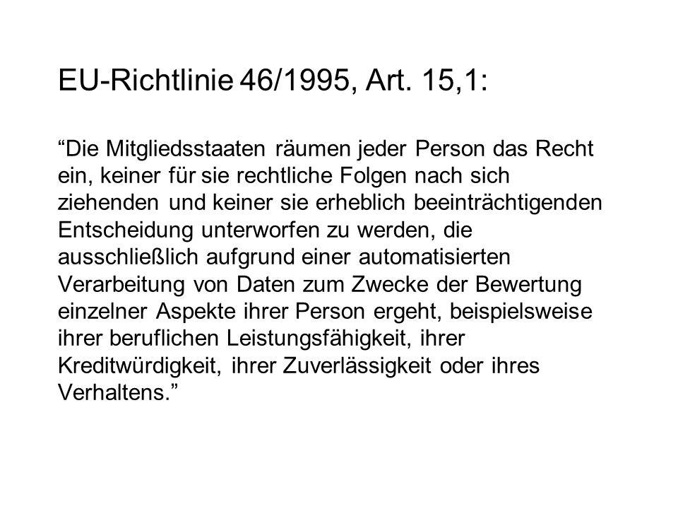 """EU-Richtlinie 46/1995, Art. 15,1: """"Die Mitgliedsstaaten räumen jeder Person das Recht ein, keiner für sie rechtliche Folgen nach sich ziehenden und ke"""