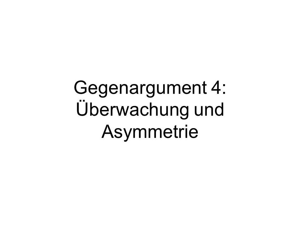 Gegenargument 4: Überwachung und Asymmetrie