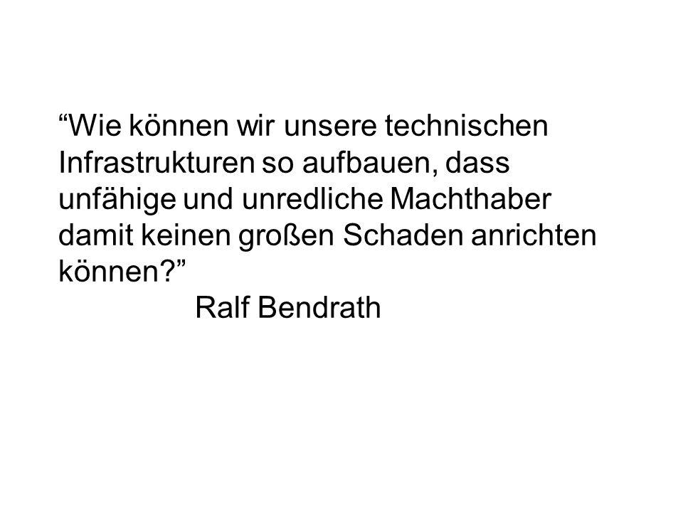 Wie können wir unsere technischen Infrastrukturen so aufbauen, dass unfähige und unredliche Machthaber damit keinen großen Schaden anrichten können Ralf Bendrath