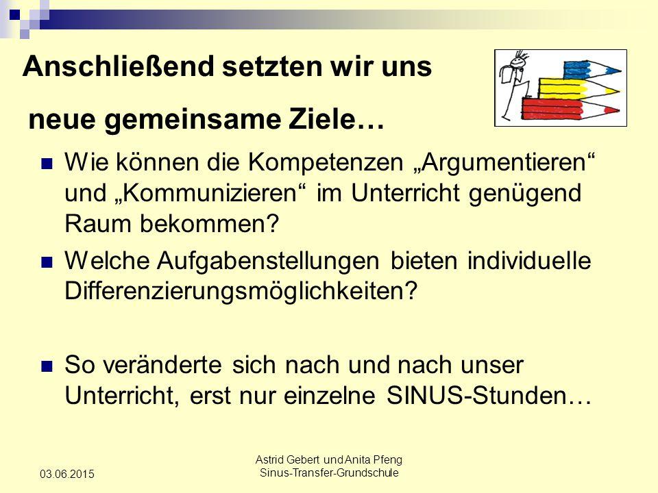 """Astrid Gebert und Anita Pfeng Sinus-Transfer-Grundschule 03.06.2015 Wie können die Kompetenzen """"Argumentieren und """"Kommunizieren im Unterricht genügend Raum bekommen."""