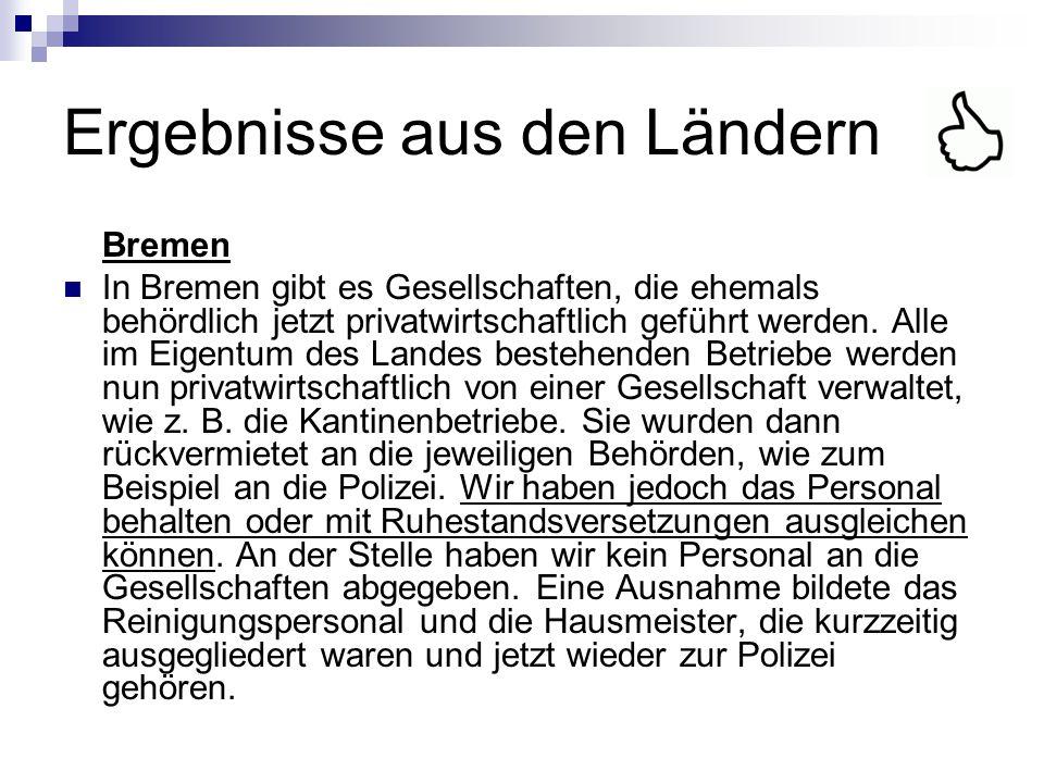 Ergebnisse aus den Ländern Bremen In Bremen gibt es Gesellschaften, die ehemals behördlich jetzt privatwirtschaftlich geführt werden. Alle im Eigentum