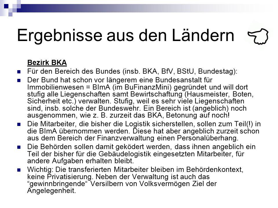 Ergebnisse aus den Ländern Bezirk BKA Für den Bereich des Bundes (insb. BKA, BfV, BStU, Bundestag): Der Bund hat schon vor längerem eine Bundesanstalt