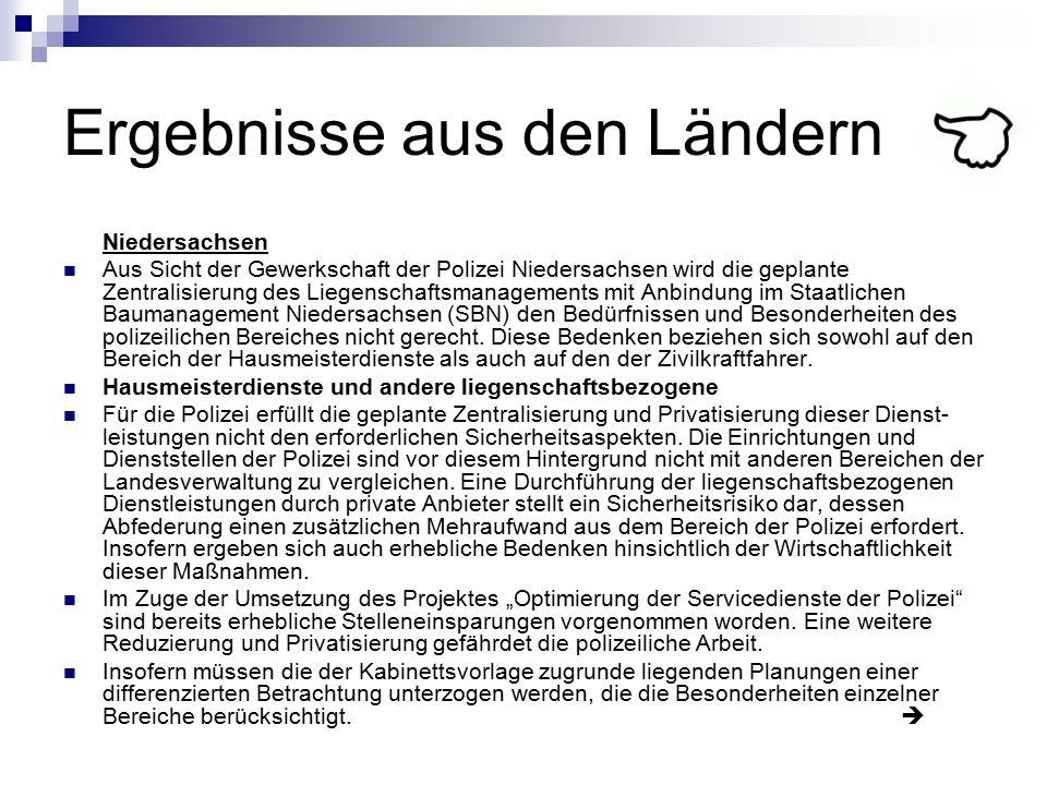 Ergebnisse aus den Ländern Niedersachsen Aus Sicht der Gewerkschaft der Polizei Niedersachsen wird die geplante Zentralisierung des Liegenschaftsmanag