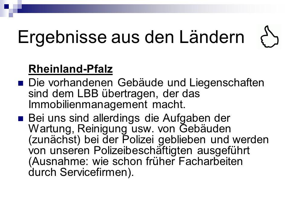 Ergebnisse aus den Ländern Rheinland-Pfalz Die vorhandenen Gebäude und Liegenschaften sind dem LBB übertragen, der das Immobilienmanagement macht. Bei