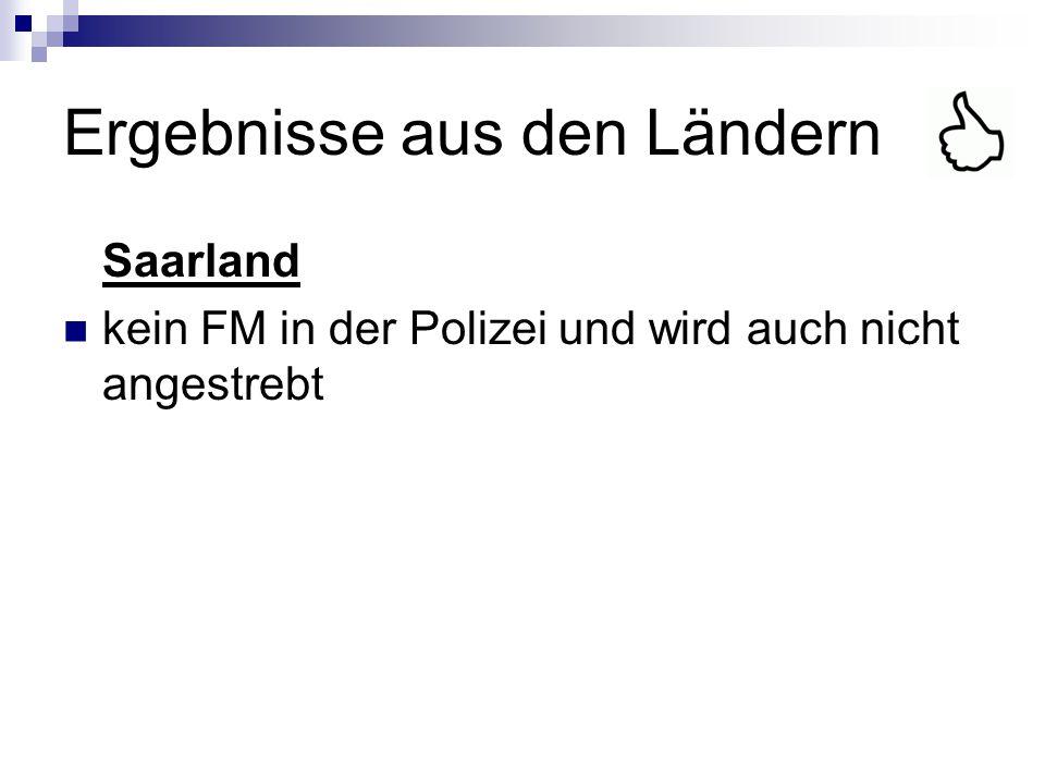 Ergebnisse aus den Ländern Saarland kein FM in der Polizei und wird auch nicht angestrebt