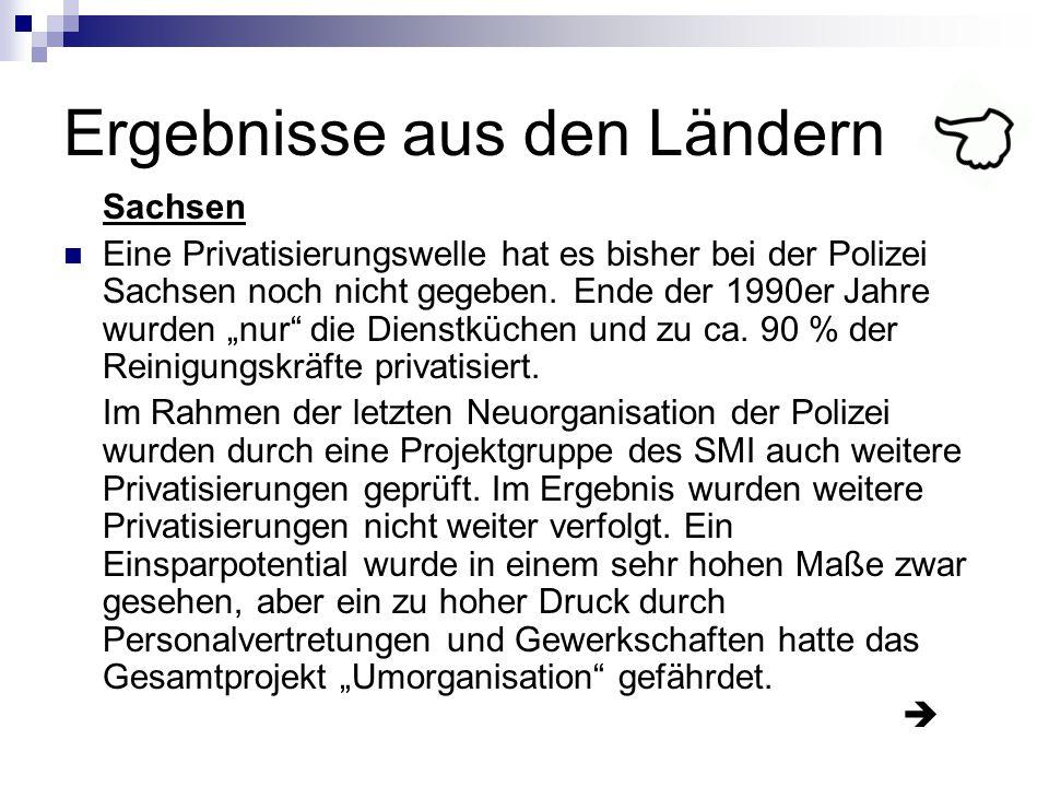 """Ergebnisse aus den Ländern Sachsen Eine Privatisierungswelle hat es bisher bei der Polizei Sachsen noch nicht gegeben. Ende der 1990er Jahre wurden """"n"""