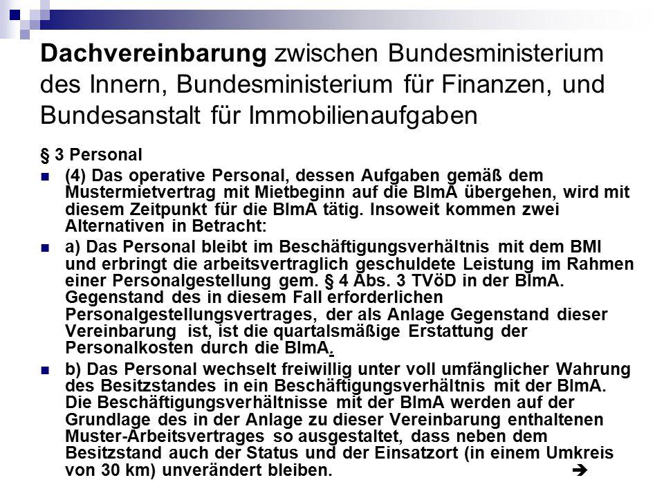 Dachvereinbarung zwischen Bundesministerium des Innern, Bundesministerium für Finanzen, und Bundesanstalt für Immobilienaufgaben § 3 Personal (4) Das
