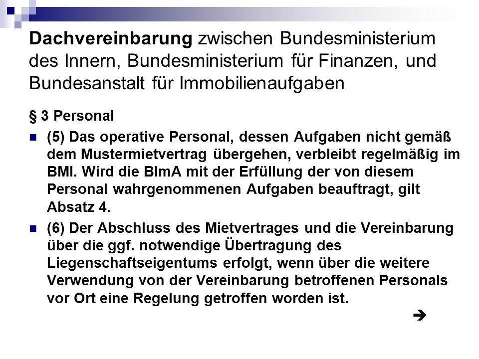 Dachvereinbarung zwischen Bundesministerium des Innern, Bundesministerium für Finanzen, und Bundesanstalt für Immobilienaufgaben § 3 Personal (5) Das