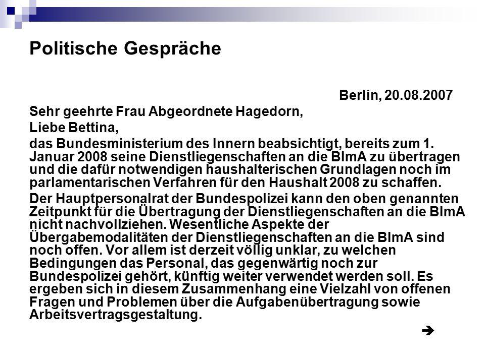 Politische Gespräche Berlin, 20.08.2007 Sehr geehrte Frau Abgeordnete Hagedorn, Liebe Bettina, das Bundesministerium des Innern beabsichtigt, bereits