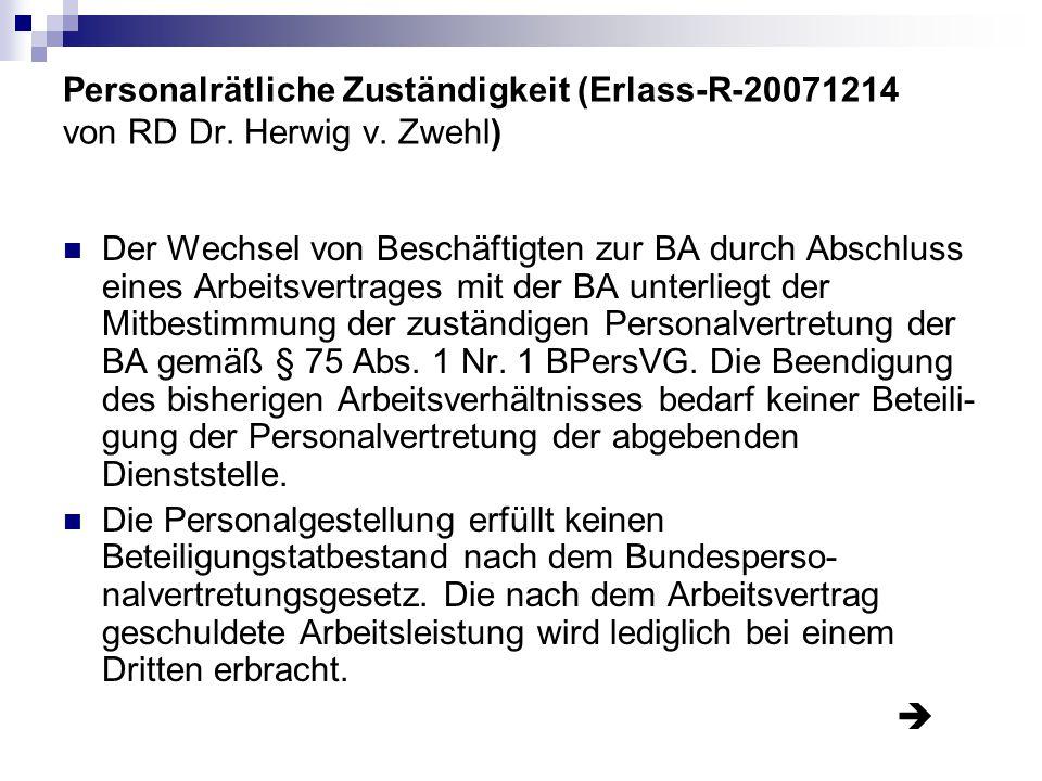 Personalrätliche Zuständigkeit (Erlass-R-20071214 von RD Dr. Herwig v. Zwehl) Der Wechsel von Beschäftigten zur BA durch Abschluss eines Arbeitsvertra