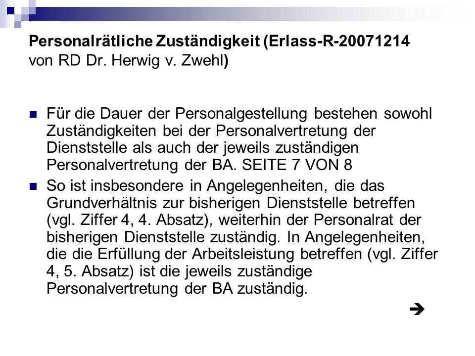 Personalrätliche Zuständigkeit (Erlass-R-20071214 von RD Dr. Herwig v. Zwehl) Für die Dauer der Personalgestellung bestehen sowohl Zuständigkeiten bei
